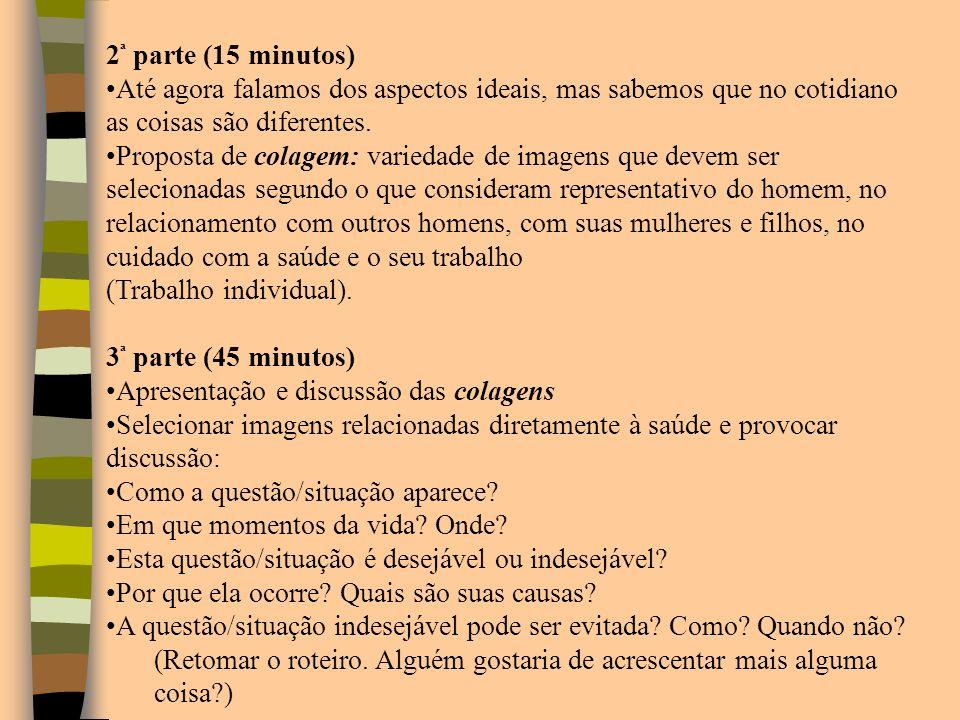 2ª parte (15 minutos) Até agora falamos dos aspectos ideais, mas sabemos que no cotidiano as coisas são diferentes.