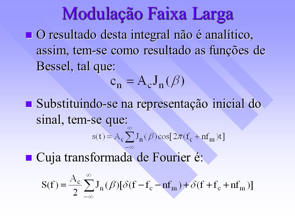 Modulação Faixa Larga O resultado desta integral não é analítico, assim, tem-se como resultado as funções de Bessel, tal que: