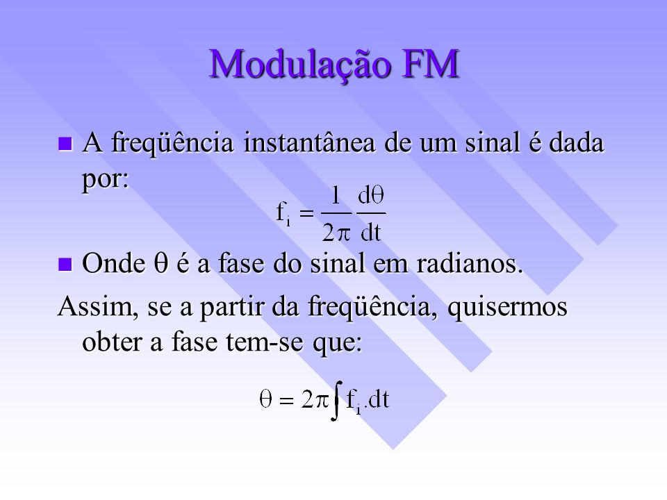 Modulação FM A freqüência instantânea de um sinal é dada por: