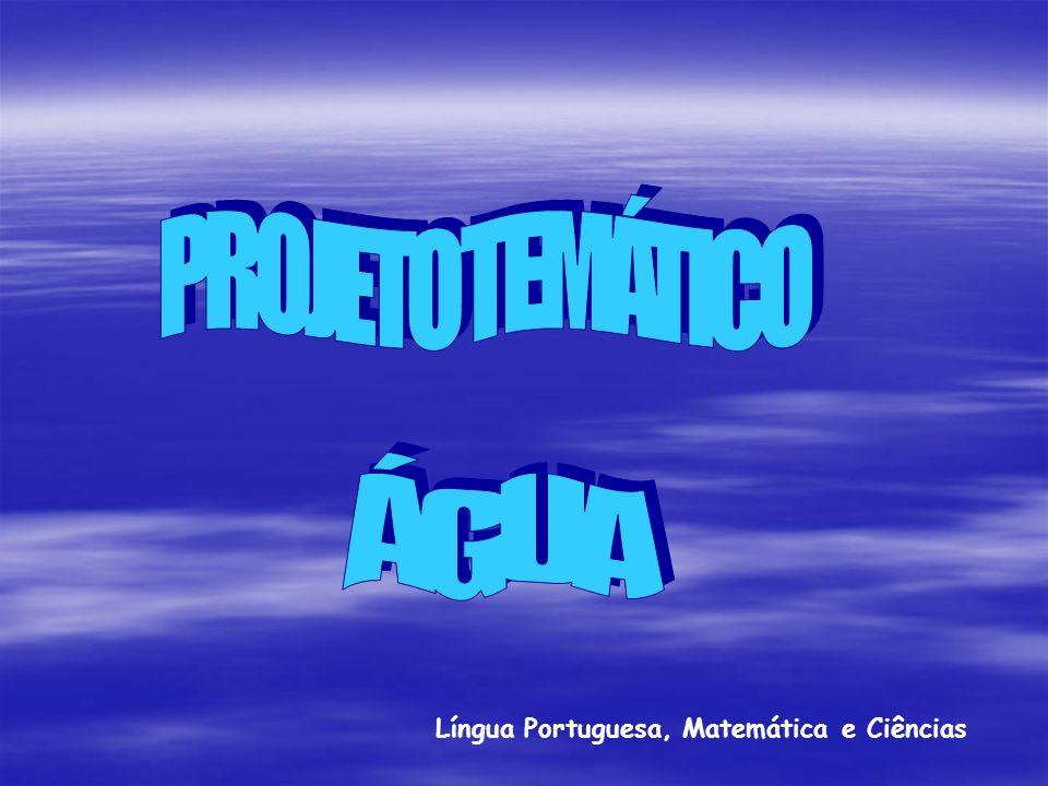 PROJETO TEMÁTICO ÁGUA Língua Portuguesa, Matemática e Ciências