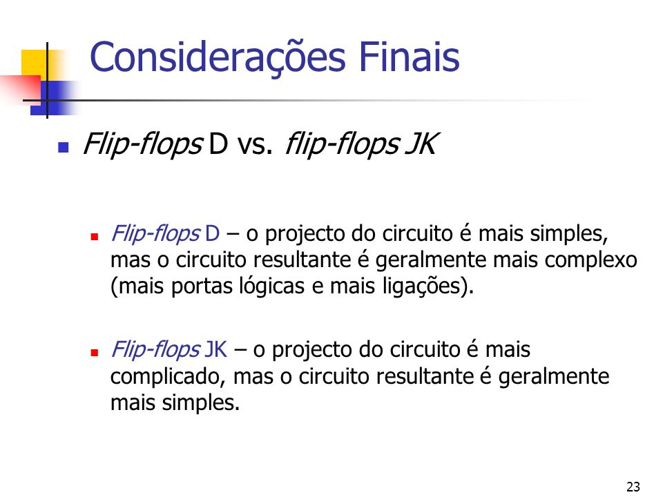 Considerações Finais Flip-flops D vs. flip-flops JK