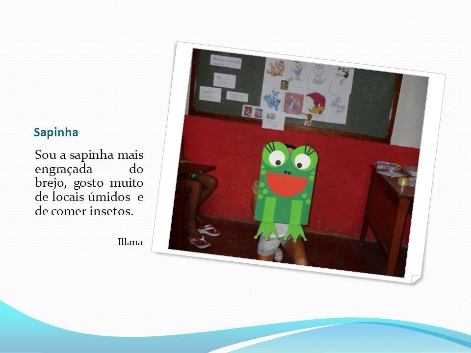 Sapinha Sou a sapinha mais engraçada do brejo, gosto muito de locais úmidos e de comer insetos.