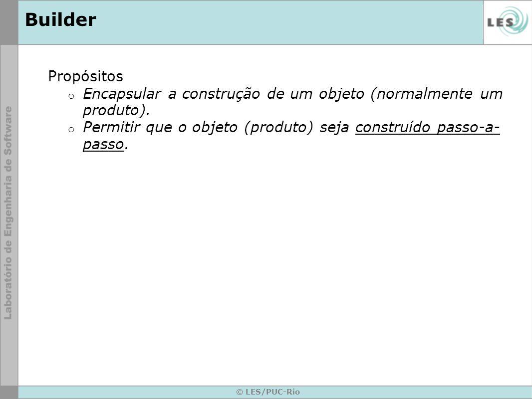 Builder Propósitos. Encapsular a construção de um objeto (normalmente um produto). Permitir que o objeto (produto) seja construído passo-a-passo.