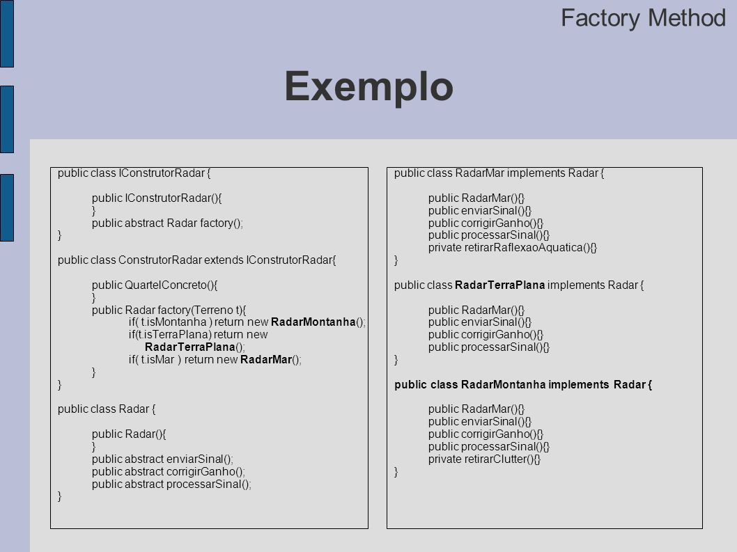 Exemplo Factory Method public class IConstrutorRadar {