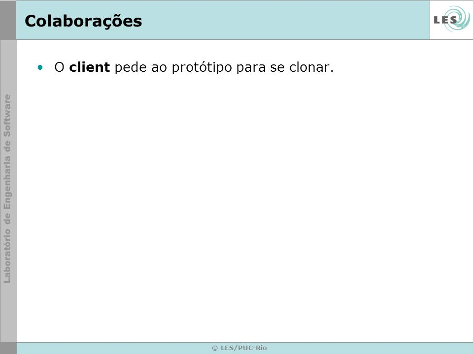 Colaborações O client pede ao protótipo para se clonar. © LES/PUC-Rio