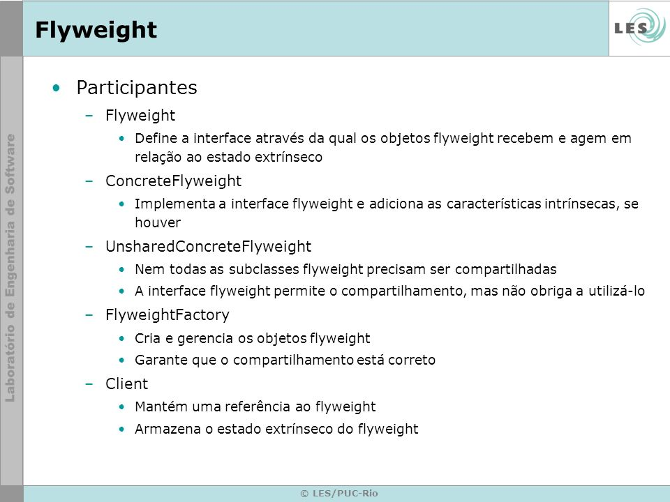Flyweight Participantes Flyweight ConcreteFlyweight