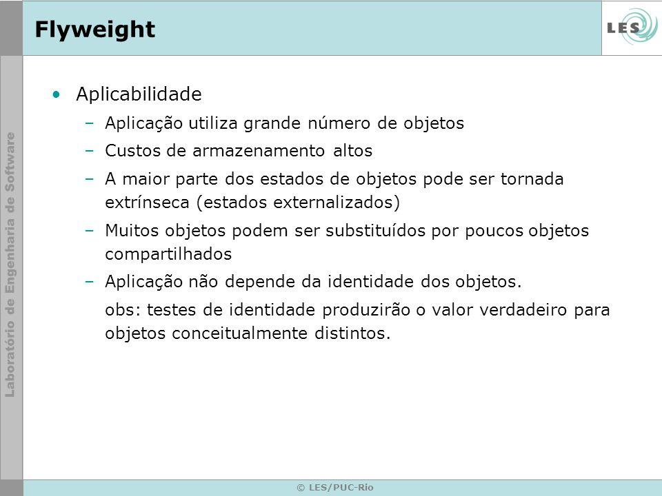 Flyweight Aplicabilidade Aplicação utiliza grande número de objetos