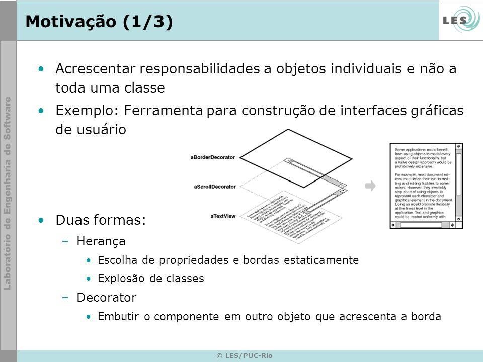 Motivação (1/3) Acrescentar responsabilidades a objetos individuais e não a toda uma classe.