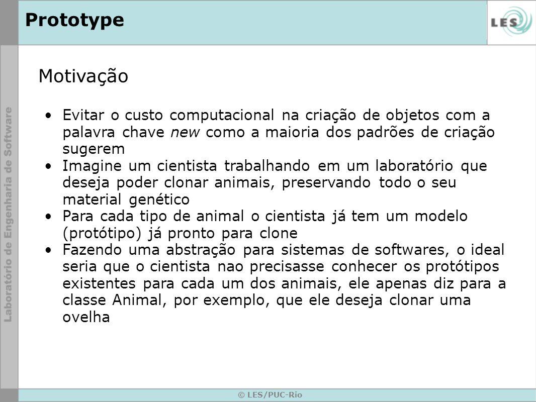 Prototype Motivação. Evitar o custo computacional na criação de objetos com a palavra chave new como a maioria dos padrões de criação sugerem.