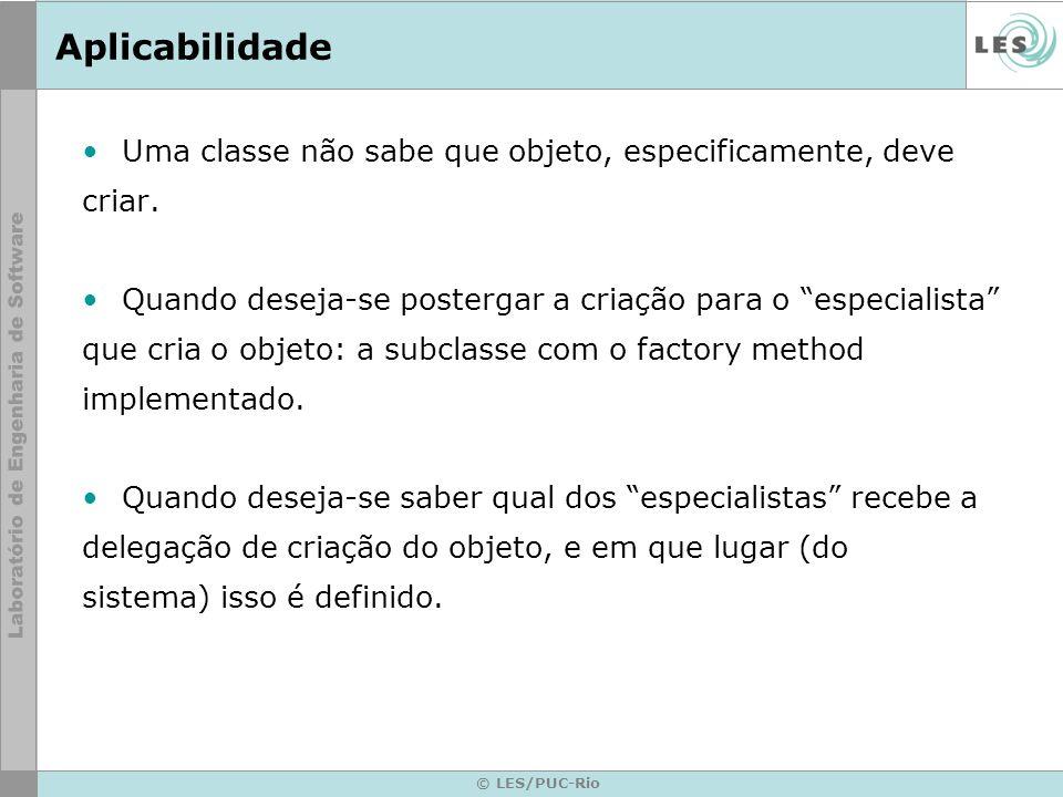Aplicabilidade Uma classe não sabe que objeto, especificamente, deve
