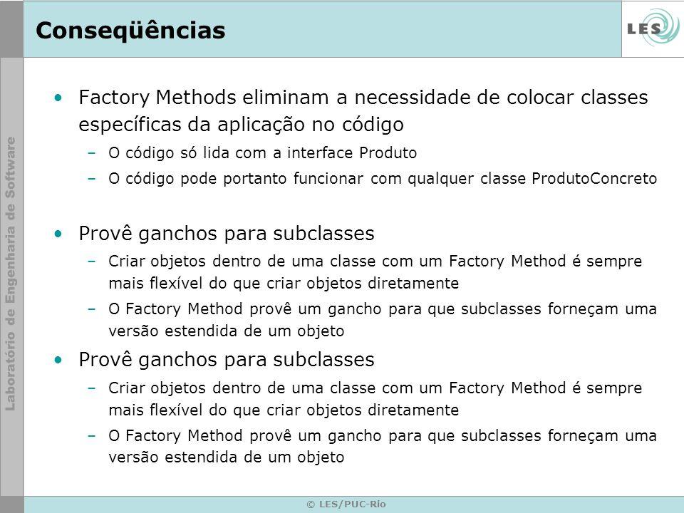 ConseqüênciasFactory Methods eliminam a necessidade de colocar classes específicas da aplicação no código.