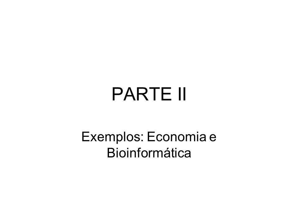 Exemplos: Economia e Bioinformática
