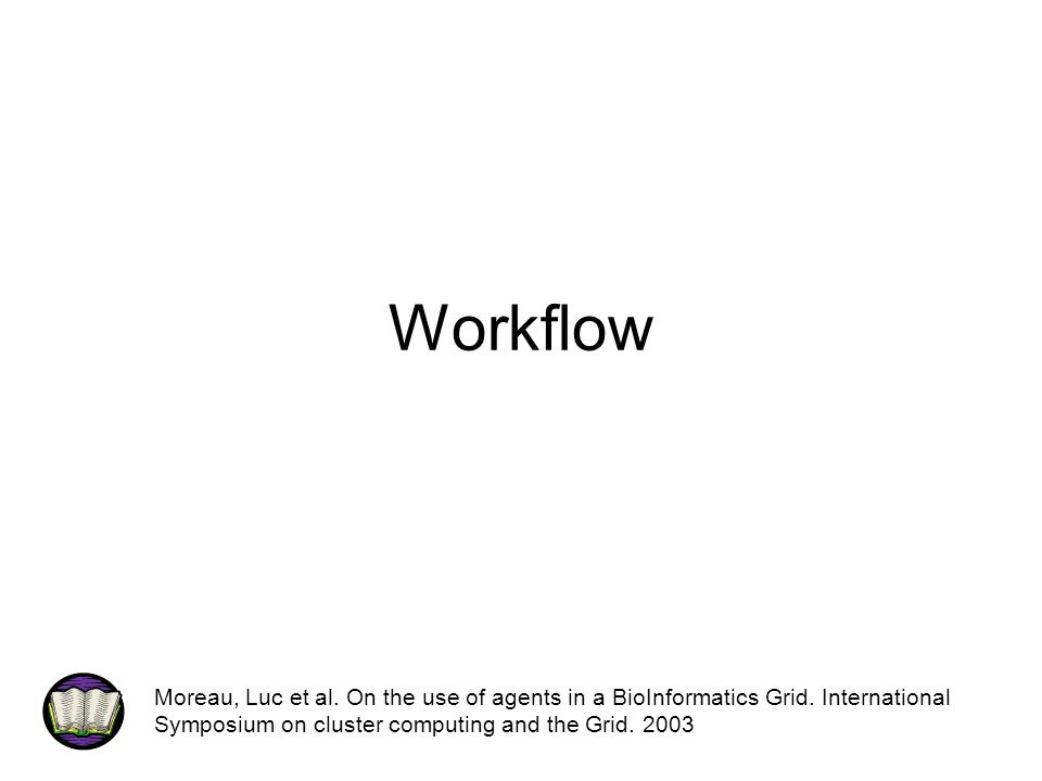 Workflow Moreau, Luc et al. On the use of agents in a BioInformatics Grid.
