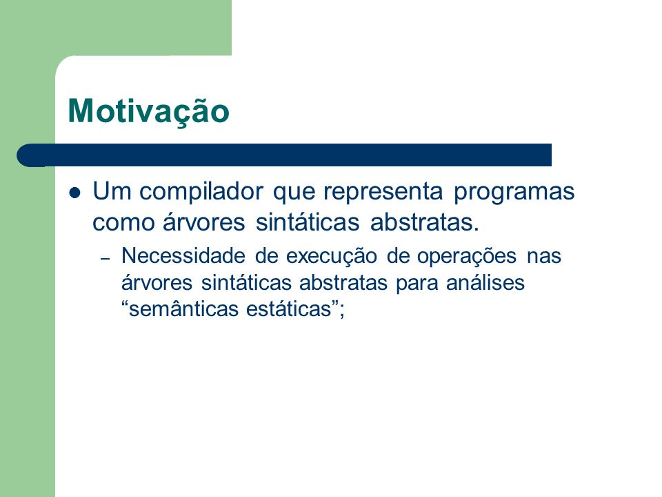 MotivaçãoUm compilador que representa programas como árvores sintáticas abstratas.