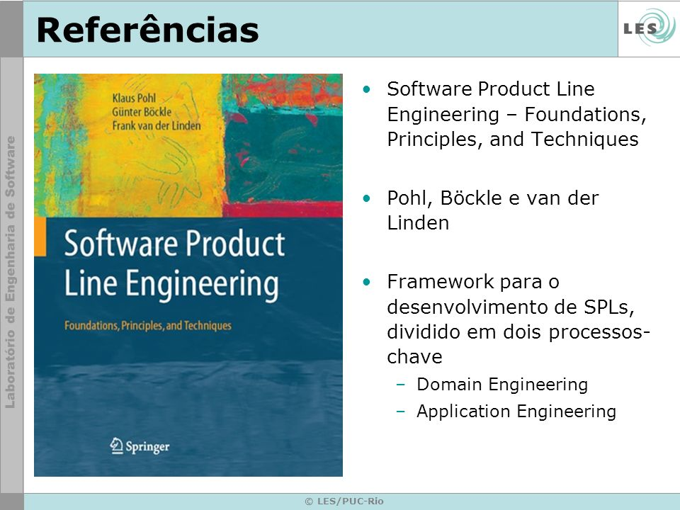 ReferênciasSoftware Product Line Engineering – Foundations, Principles, and Techniques. Pohl, Böckle e van der Linden.
