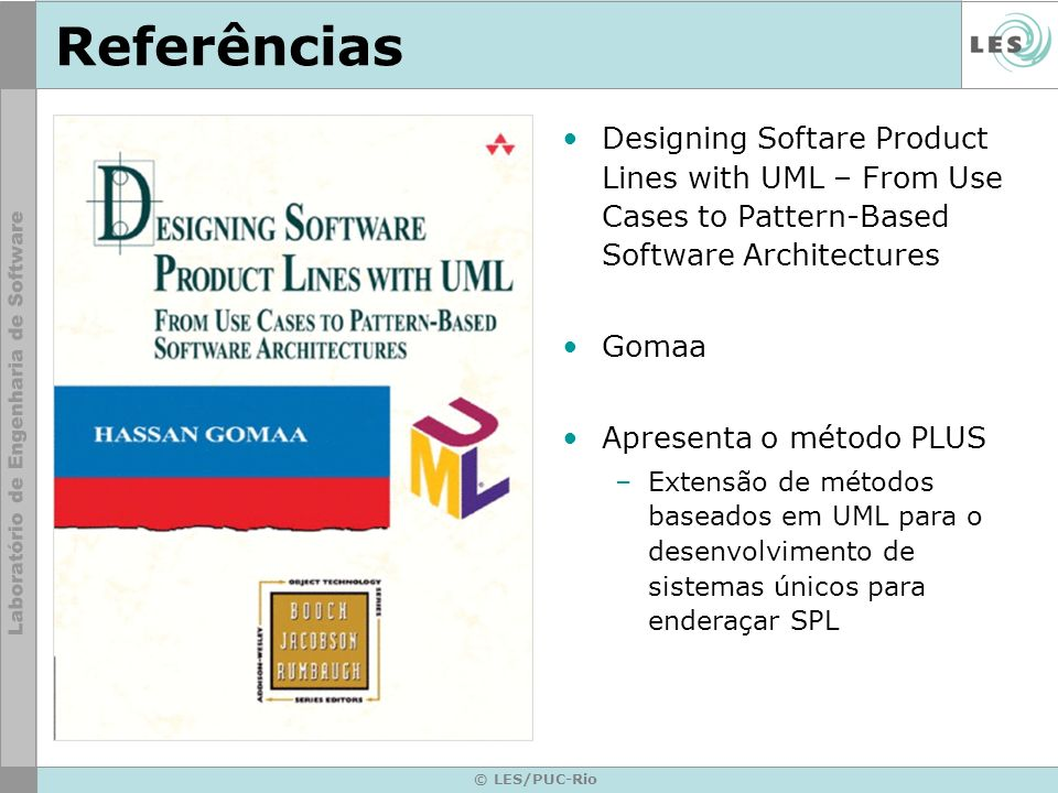 Referências Designing Softare Product Lines with UML – From Use Cases to Pattern-Based Software Architectures.