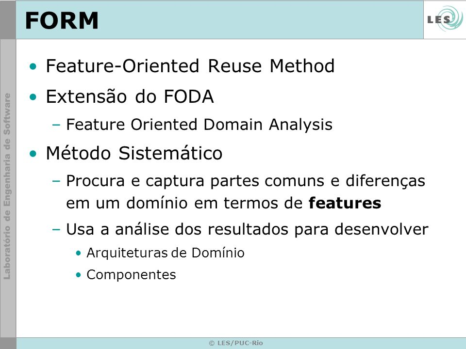 FORM Feature-Oriented Reuse Method Extensão do FODA Método Sistemático