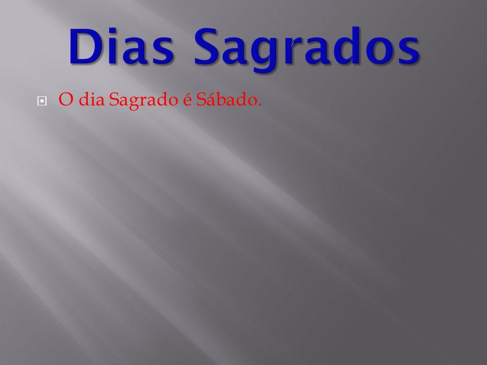 Dias Sagrados O dia Sagrado é Sábado.