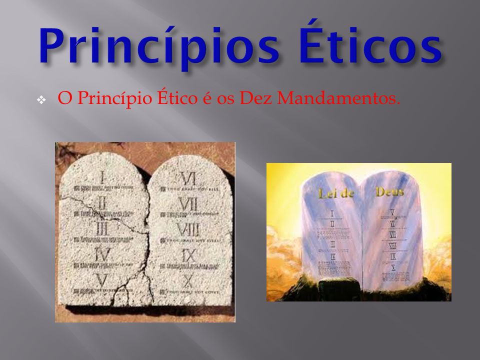 Princípios Éticos O Princípio Ético é os Dez Mandamentos.