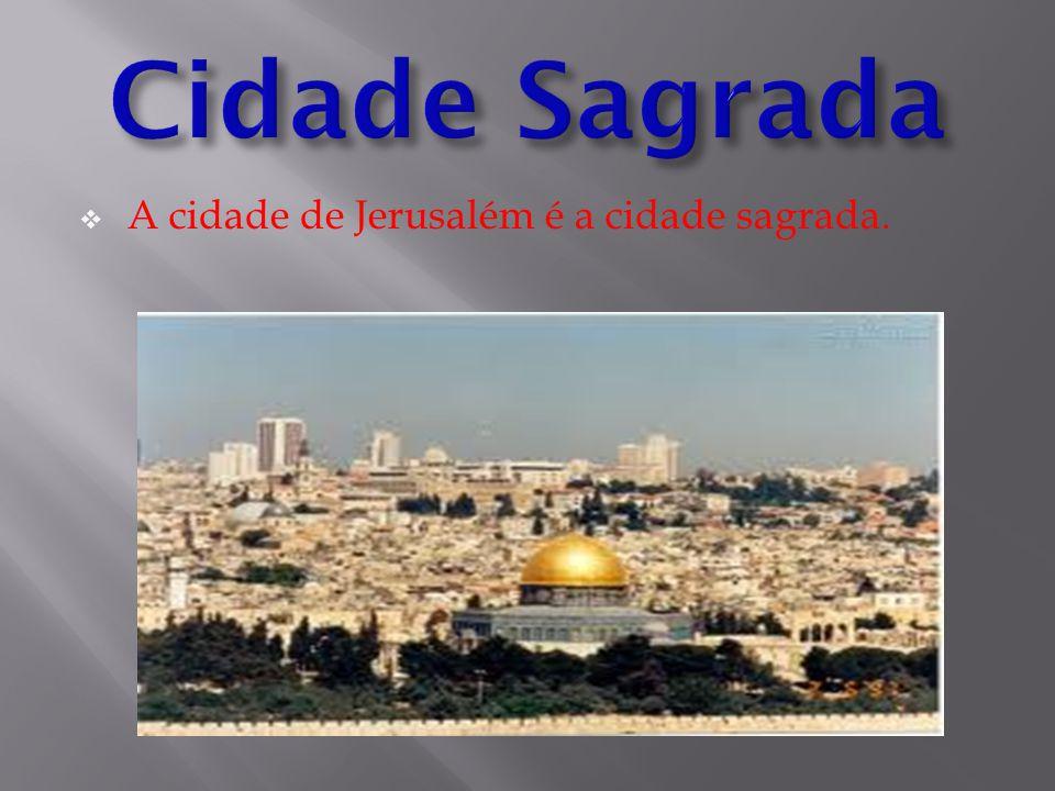 Cidade Sagrada A cidade de Jerusalém é a cidade sagrada.