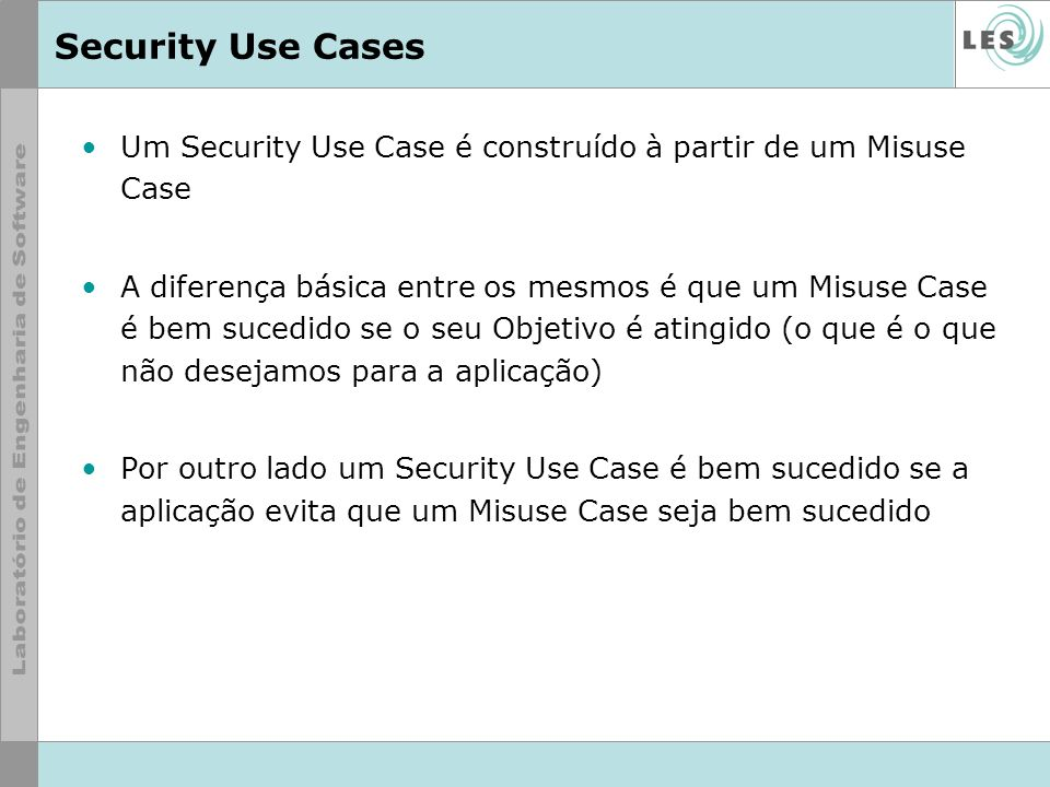 Security Use Cases Um Security Use Case é construído à partir de um Misuse Case.
