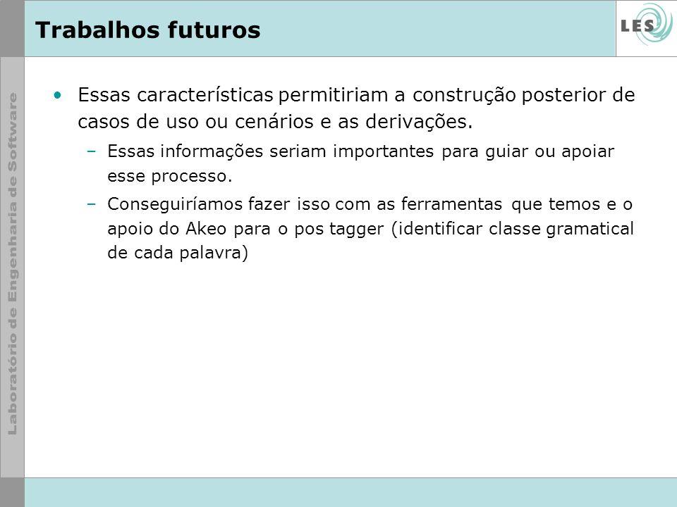Trabalhos futuros Essas características permitiriam a construção posterior de casos de uso ou cenários e as derivações.