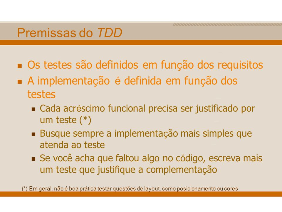Premissas do TDD Os testes são definidos em função dos requisitos