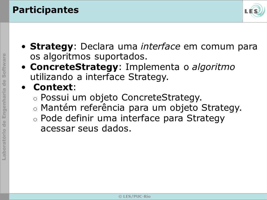 Possui um objeto ConcreteStrategy.