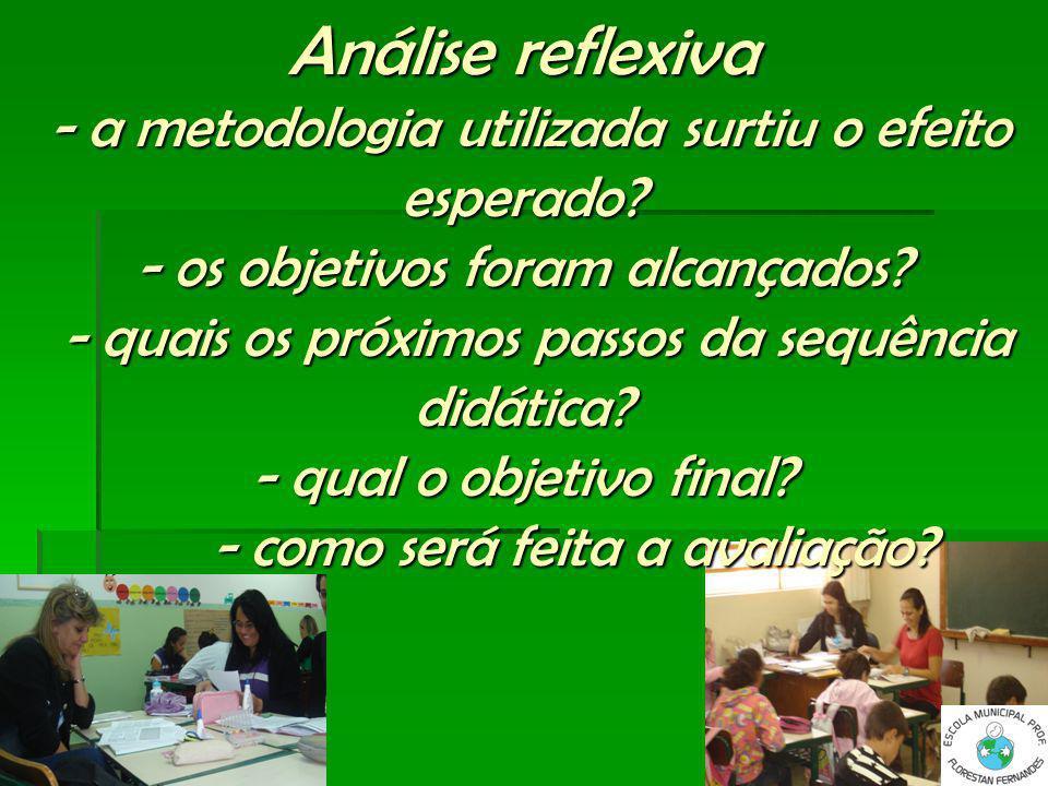 Análise reflexiva - a metodologia utilizada surtiu o efeito esperado