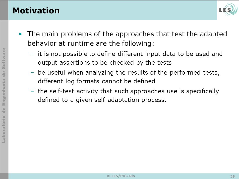 Motivation The main problems of the approaches that test the adapted behavior at runtime are the following: