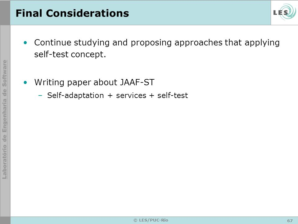 Final Considerations Continue studying and proposing approaches that applying self-test concept. Writing paper about JAAF-ST.