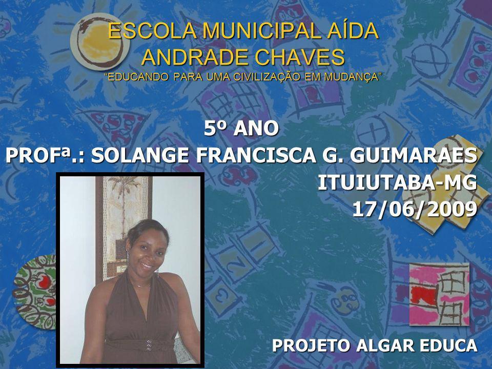 5º ANO PROFª.: SOLANGE FRANCISCA G. GUIMARAES ITUIUTABA-MG 17/06/2009