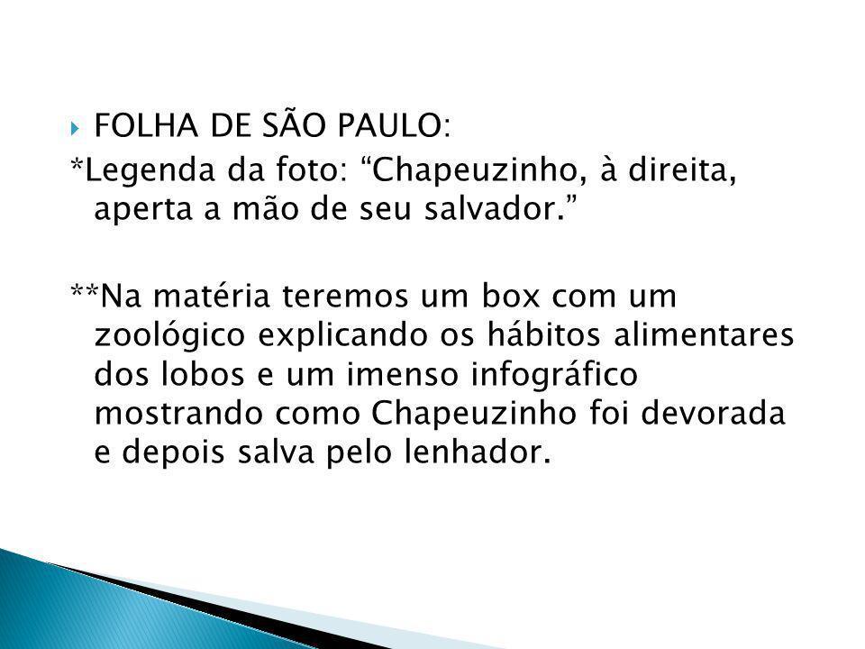 FOLHA DE SÃO PAULO: *Legenda da foto: Chapeuzinho, à direita, aperta a mão de seu salvador.