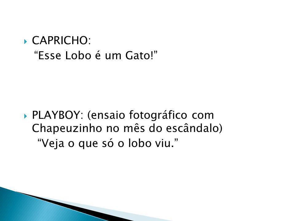 CAPRICHO: Esse Lobo é um Gato! PLAYBOY: (ensaio fotográfico com Chapeuzinho no mês do escândalo)