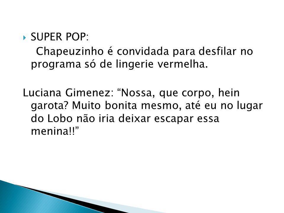 SUPER POP: Chapeuzinho é convidada para desfilar no programa só de lingerie vermelha.