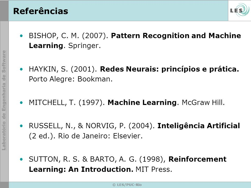 ReferênciasBISHOP, C. M. (2007). Pattern Recognition and Machine Learning. Springer.