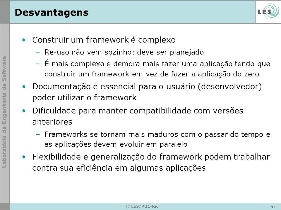 Desvantagens Construir um framework é complexo