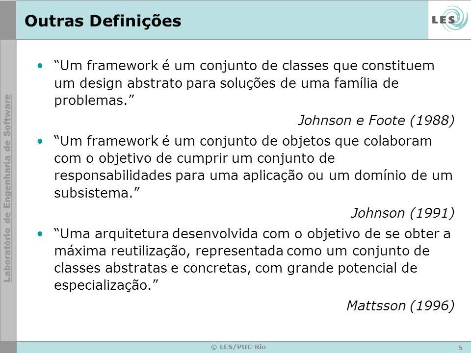 Outras Definições Um framework é um conjunto de classes que constituem um design abstrato para soluções de uma família de problemas.