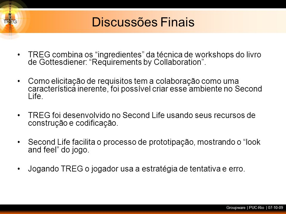 Discussões Finais TREG combina os ingredientes da técnica de workshops do livro de Gottesdiener: Requirements by Collaboration .