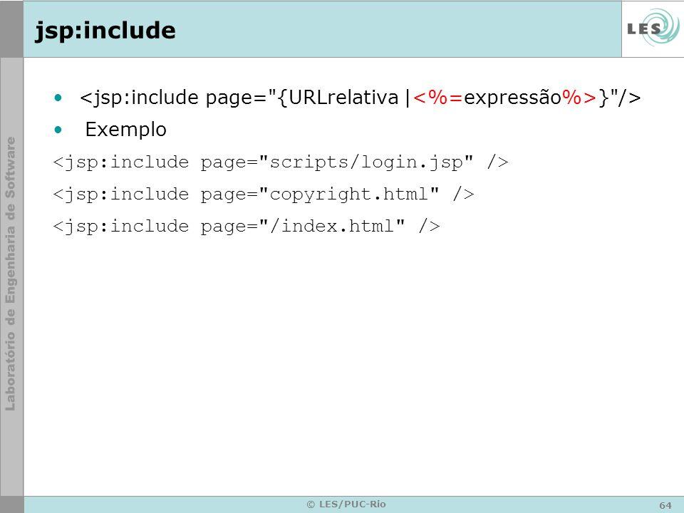 jsp:include <jsp:include page= {URLrelativa |<%=expressão%>} /> Exemplo. <jsp:include page= scripts/login.jsp />