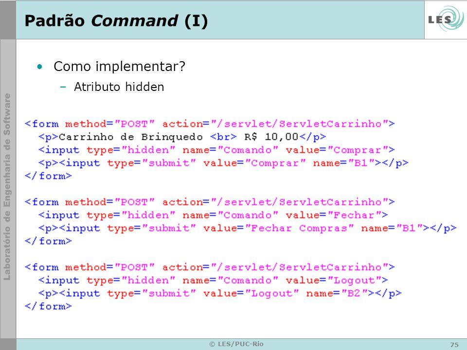Padrão Command (I) Como implementar Atributo hidden © LES/PUC-Rio