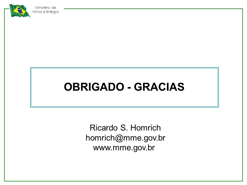 OBRIGADO - GRACIAS Ricardo S. Homrich homrich@mme.gov.br