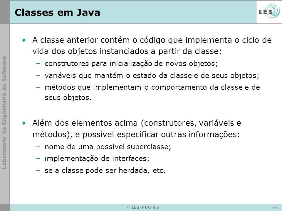 Classes em Java A classe anterior contém o código que implementa o ciclo de vida dos objetos instanciados a partir da classe: