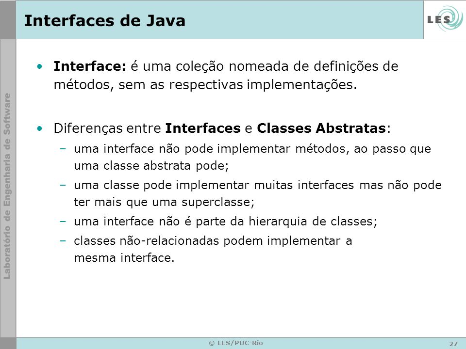 Interfaces de Java Interface: é uma coleção nomeada de definições de métodos, sem as respectivas implementações.