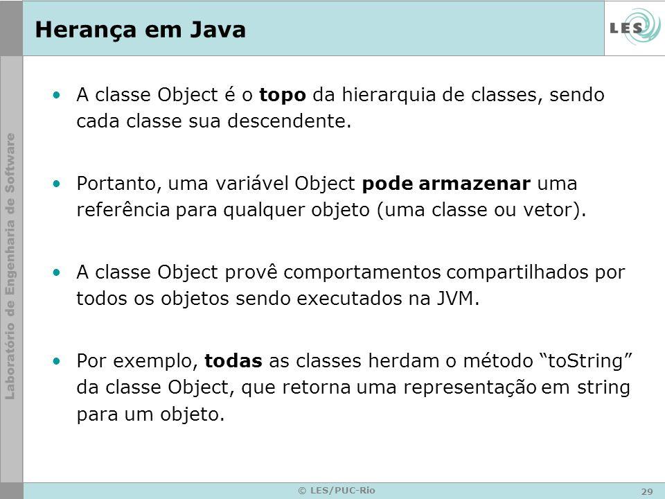 Herança em JavaA classe Object é o topo da hierarquia de classes, sendo cada classe sua descendente.