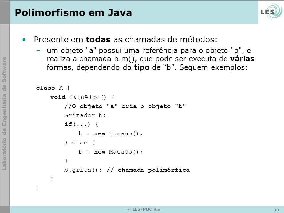 Polimorfismo em Java Presente em todas as chamadas de métodos:
