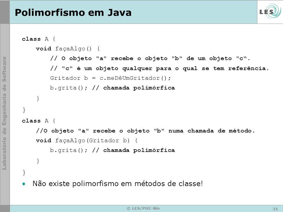 Polimorfismo em Java } Não existe polimorfismo em métodos de classe!