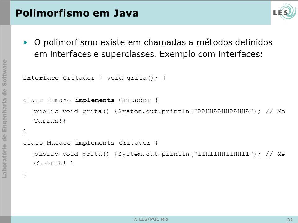 Polimorfismo em JavaO polimorfismo existe em chamadas a métodos definidos em interfaces e superclasses. Exemplo com interfaces: