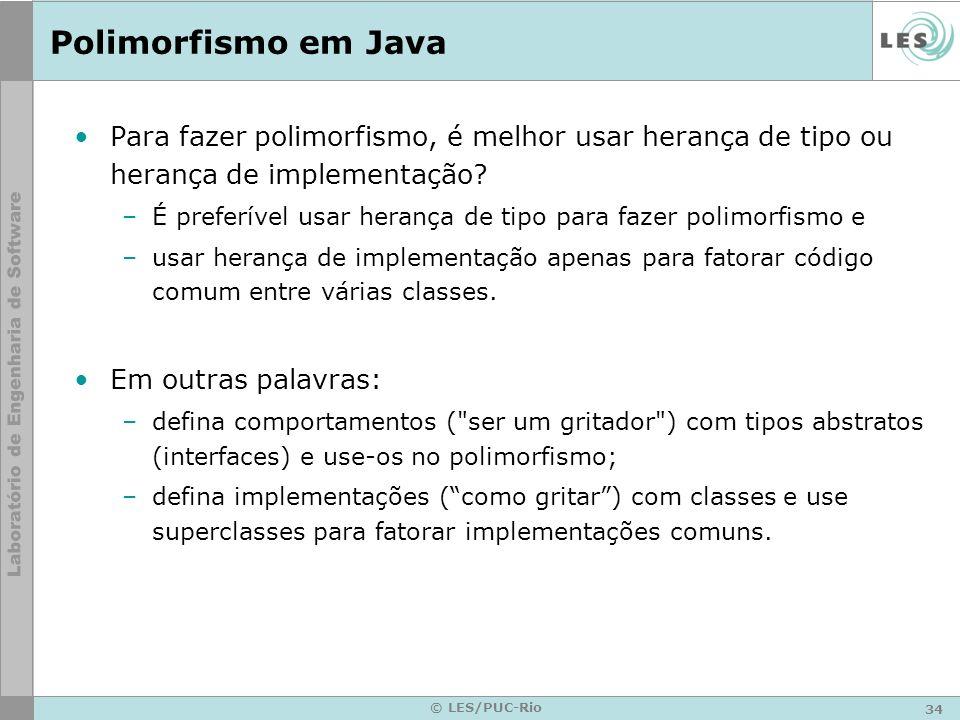 Polimorfismo em Java Para fazer polimorfismo, é melhor usar herança de tipo ou herança de implementação
