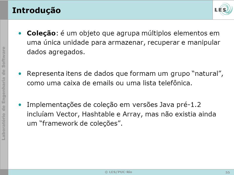 IntroduçãoColeção: é um objeto que agrupa múltiplos elementos em uma única unidade para armazenar, recuperar e manipular dados agregados.